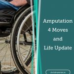 Amputation, 4 Moves, and Life Update