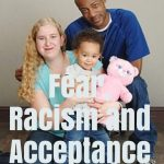 Fear, Racism and Acceptance